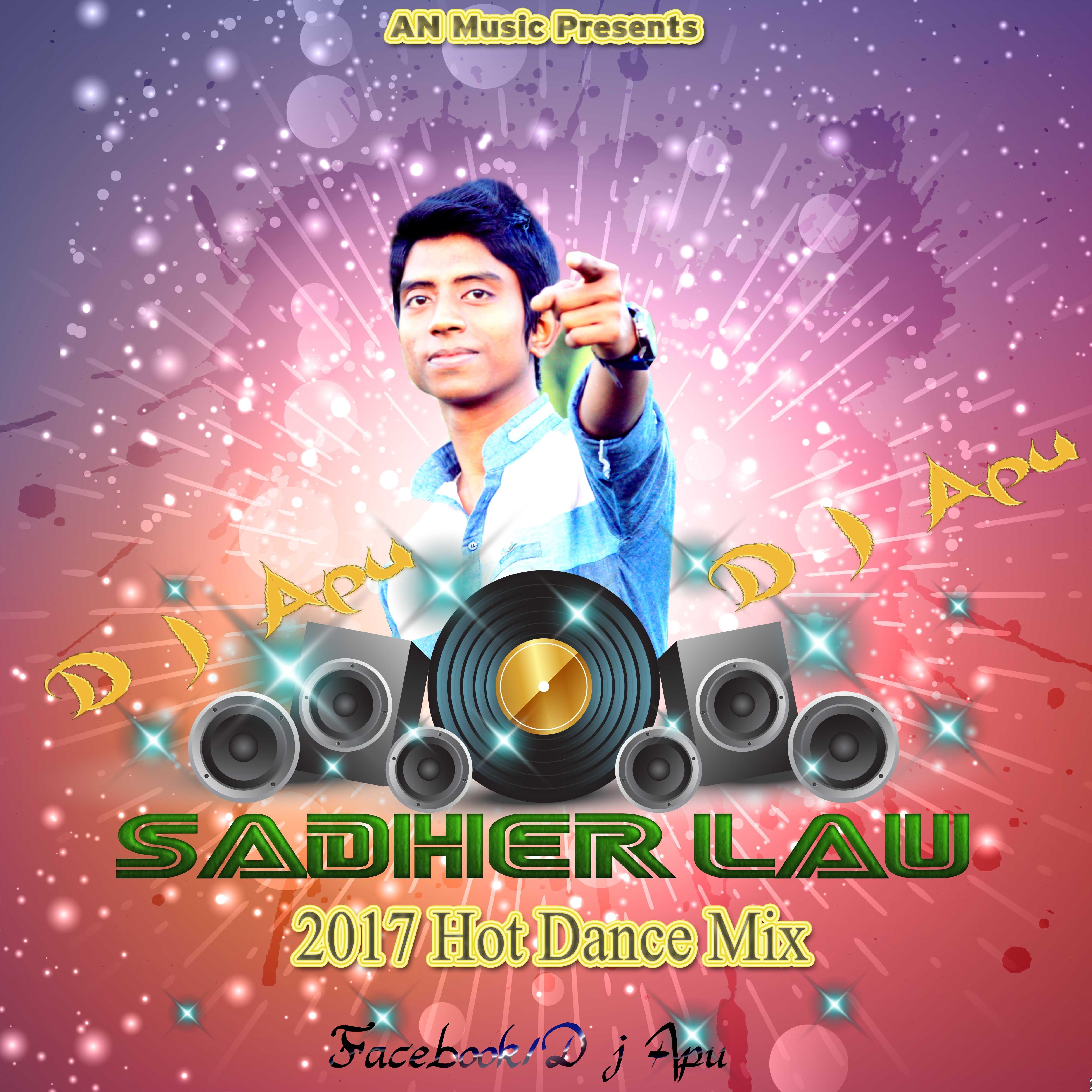 Sadher Lau ( 2017 Hot Dance Mix) D j Apu (192kbps)[ApuWap.Net].mp3