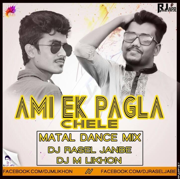 Ami Ek Pagla Chele (MataL Dance Mix) DJ RASEL JANBE & DJ M LikhoN [ApuWap.Net].mp3