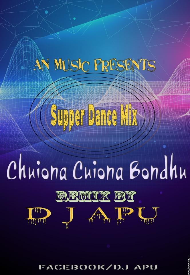 Chuiona Cuiona Bondhu (Supper Dance Mix) D j Apu [ApuWap.Net].mp3
