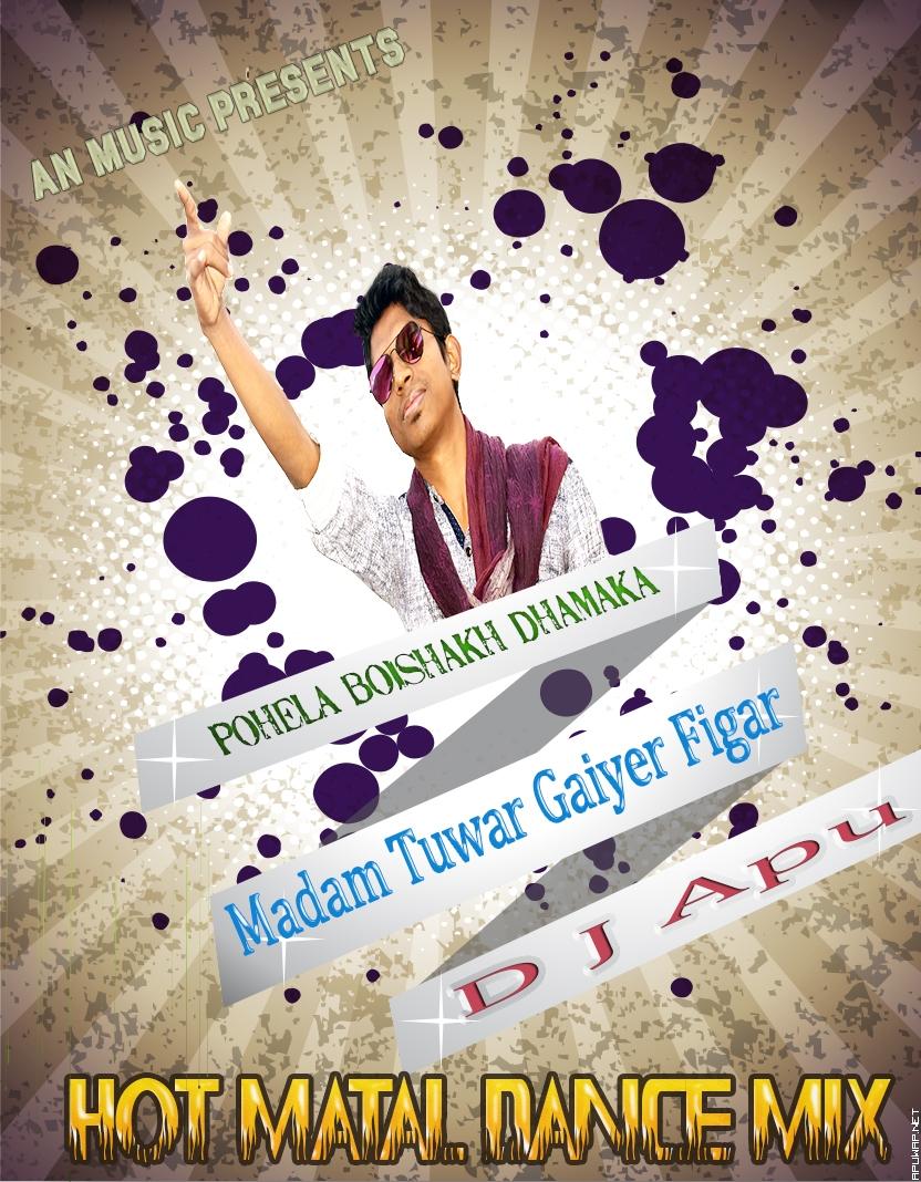 Madam Tuwar Gaiyer Figar (Hot Matal Dance Mix) Dj Apu [ApuWap.Net].mp3
