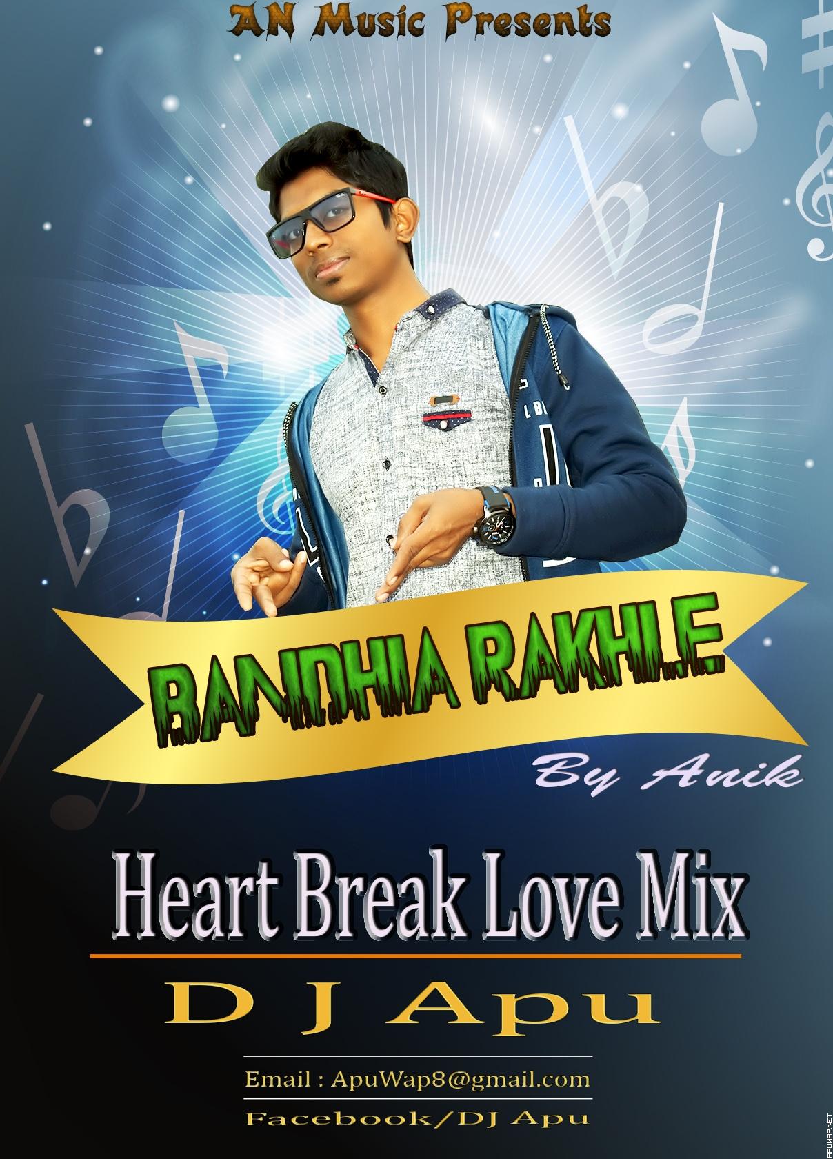 Bandhia Rakhle - By Anik (Heart Break Love Mix) DJ Apu [ApuWap.Net].mp3