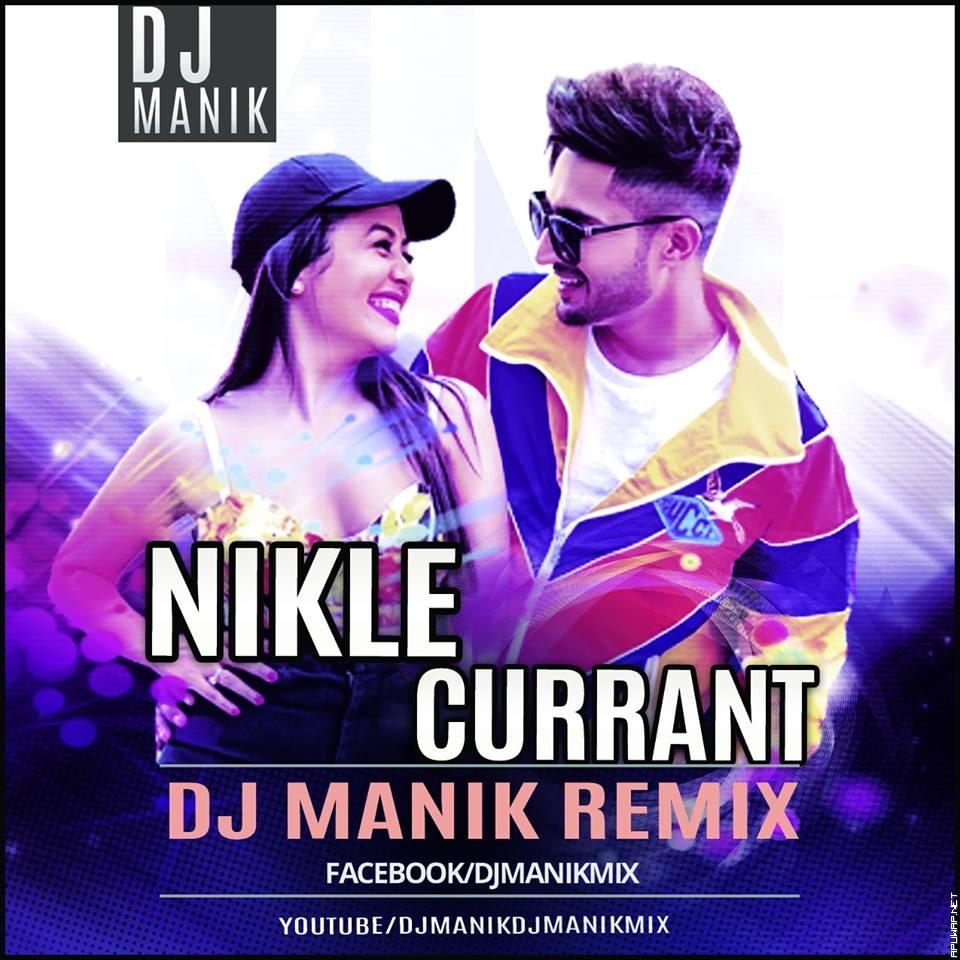 Nikle Currant Remix (Neha Kakkar, Jassi Gill) DJ Manik 128kbps.mp3