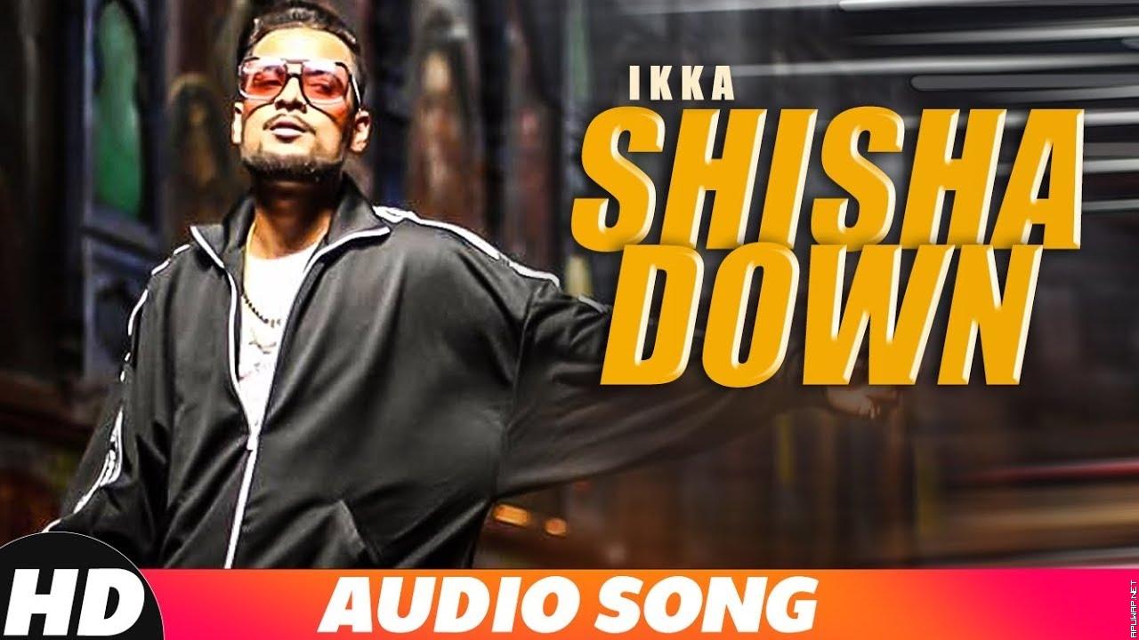 Shisha Down (Full Audio) | Ikka | Dr Zeus | Neetu Singh | Latest Punjabi Songs 2018.mp3