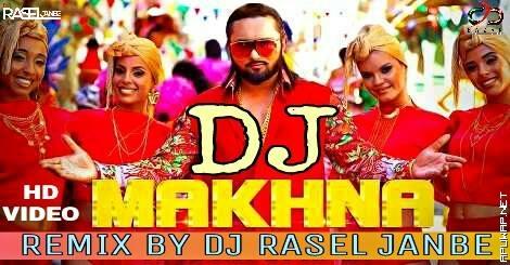 Makhna-Yo Yo Honey Singh (Remix) DJ RASEL JANBE.mp3