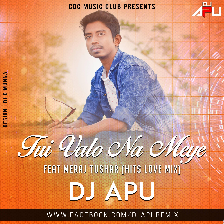 Tui VAlo Na Meye - Feat Meraj Tushar (Hits Love Mix) Dj Apu -320Kbps.mp3