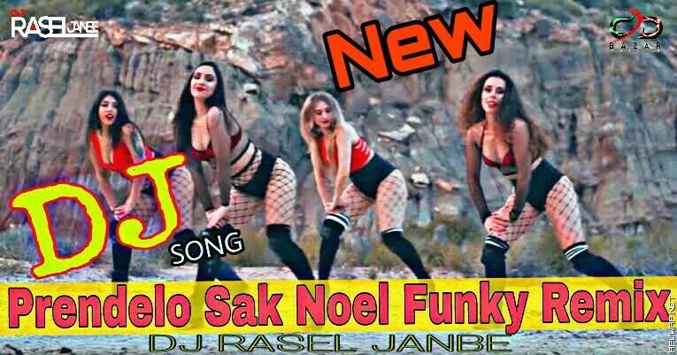 Prendelo Sak Noel (Funky Remix) DJ RASEL JANBE.mp3