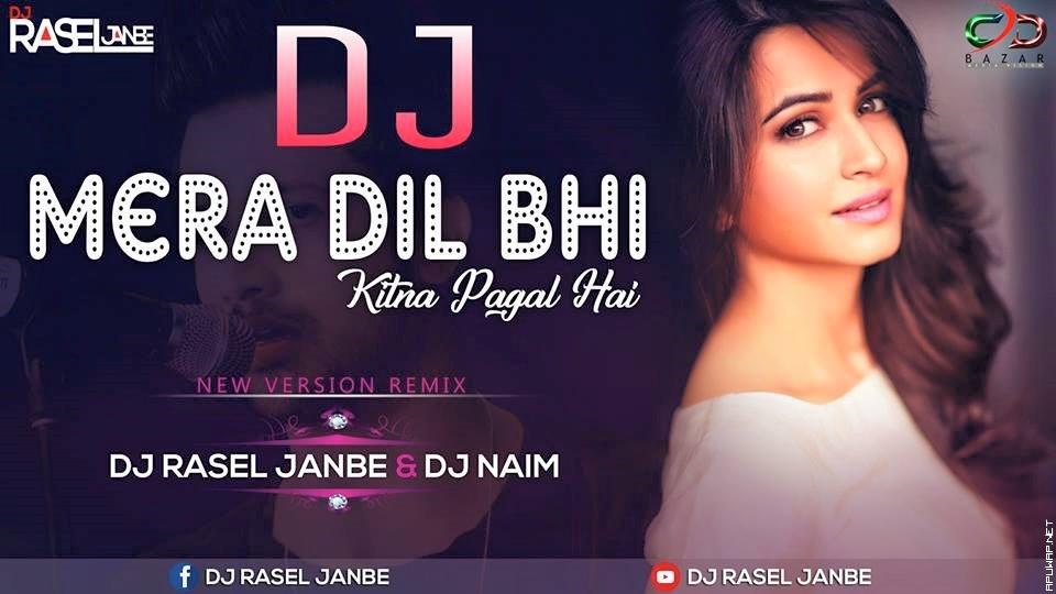 Mera Dil Bhi Kitna Pagal Hai (Valentine Remix) DJ RASEL JANBE & DJ NAIM.mp3