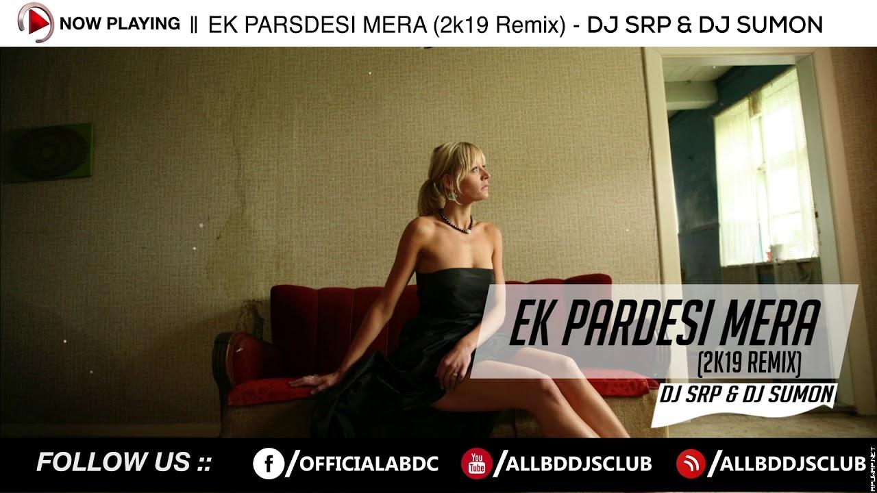 Ek Pardesi Mera Dil Le Gaya (2k19 Remix) - DJ Srp & DJ Sumon.mp3