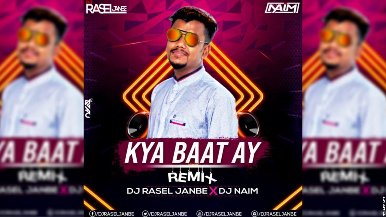 Kya Baat Ay (Hard Remix) DJ RASEL JANBE & DJ NAIM.mp3