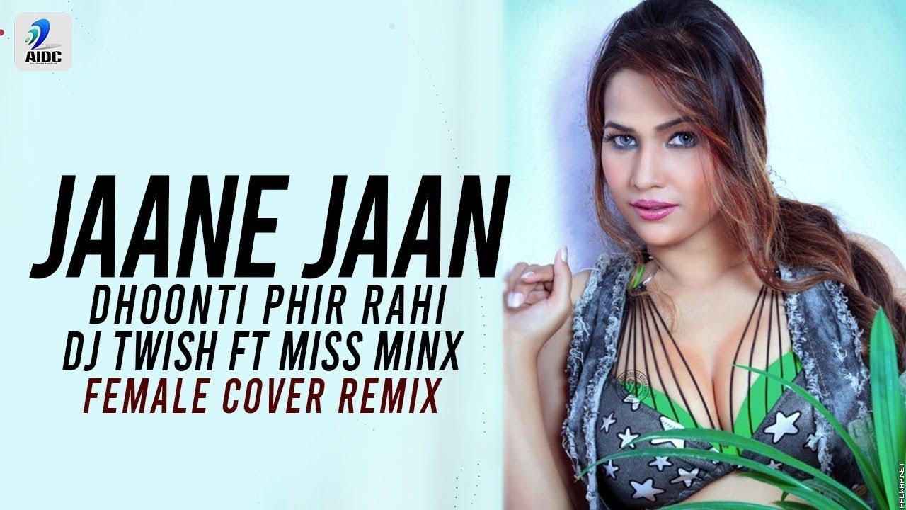 Jaane Jaan Dhoonti Phir Rahi (Female Cover Remix) | DJ Twish Ft. Miss Minx.mp3