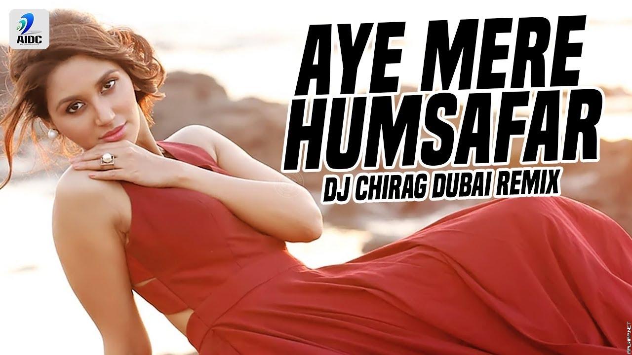 Aye Mere Humsafar (Remix) | DJ Chirag Dubai.mp3