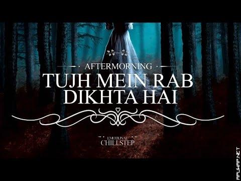 Tujh Mein Rab Dikhta Hai | Emotional Chillstep | ApuWap.Net.mp3