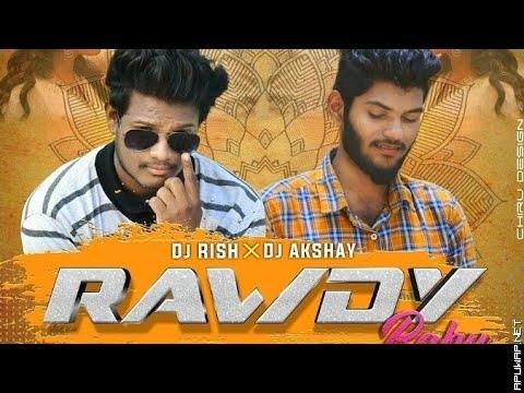 ROWDY_BABY_DJ AKSHAY DJ RISH.mp3