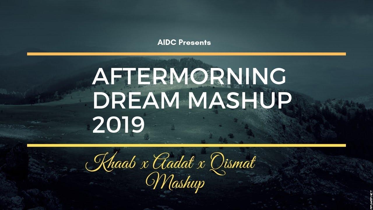 Aftermorning Dream Mashup 2019 I Khaab x Aadat x Qismat.mp3