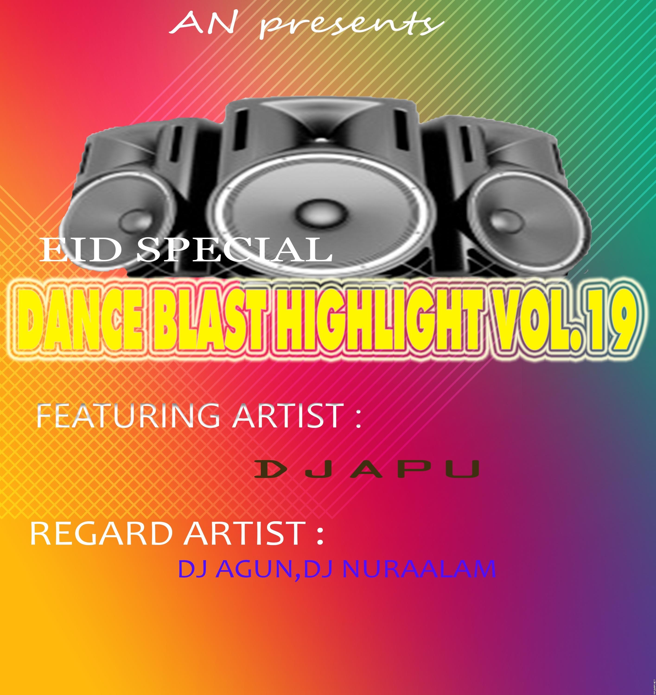 Dance Blast Highlight Vol.19 (2019) Dj Apu,Dj Agun,Dj NuraAlam