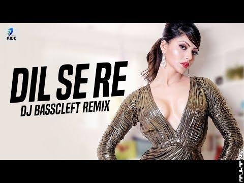 Dil Se Re (Remix) | DJ Basscleft | Dil Se | Shahrukh Khan | Manisha Koirala | A R Rahman -ApuWap.Net.mp3