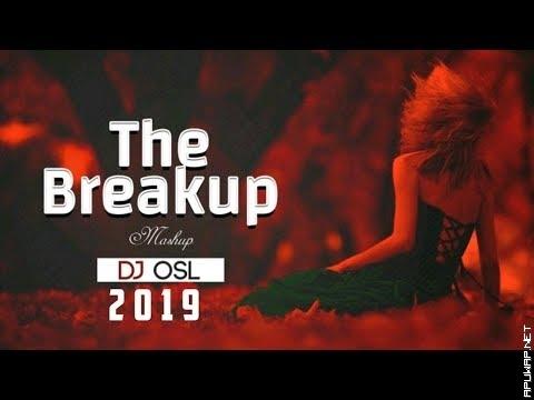 The Breakup Mashup 2019 | Indian Remix & DJ OSL- ApuWap Net