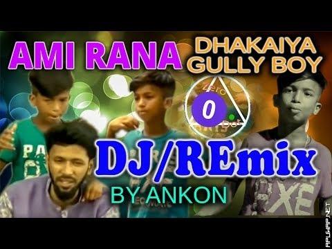 Ami Rana Dhakaiya Gully Boy REmix by ANKON-ApuWap.NET.mp3