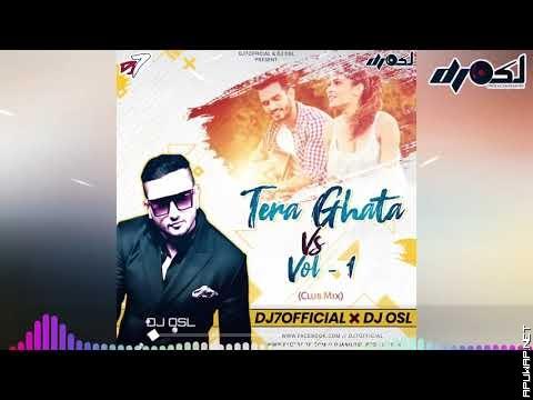 Tera Ghata Vs Vol 1 | Club Mix | DJ OSL x DJ 7 OFFICIAL-ApuWap.Net.mp3