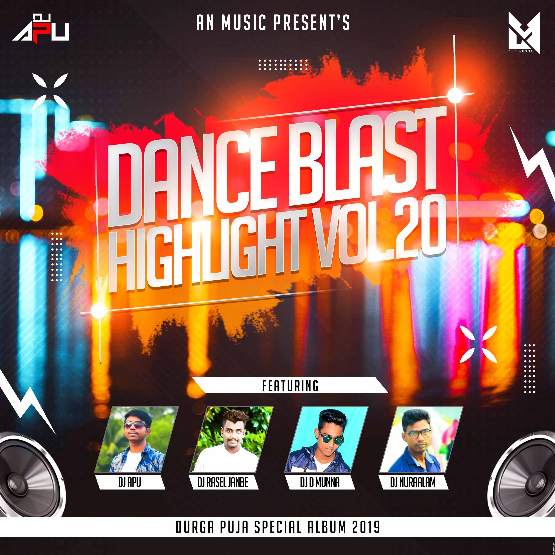 Dance Blast Highlight Vol.20 - Dj Apu-Dj Rasel Janbe- Dj NuraAlam