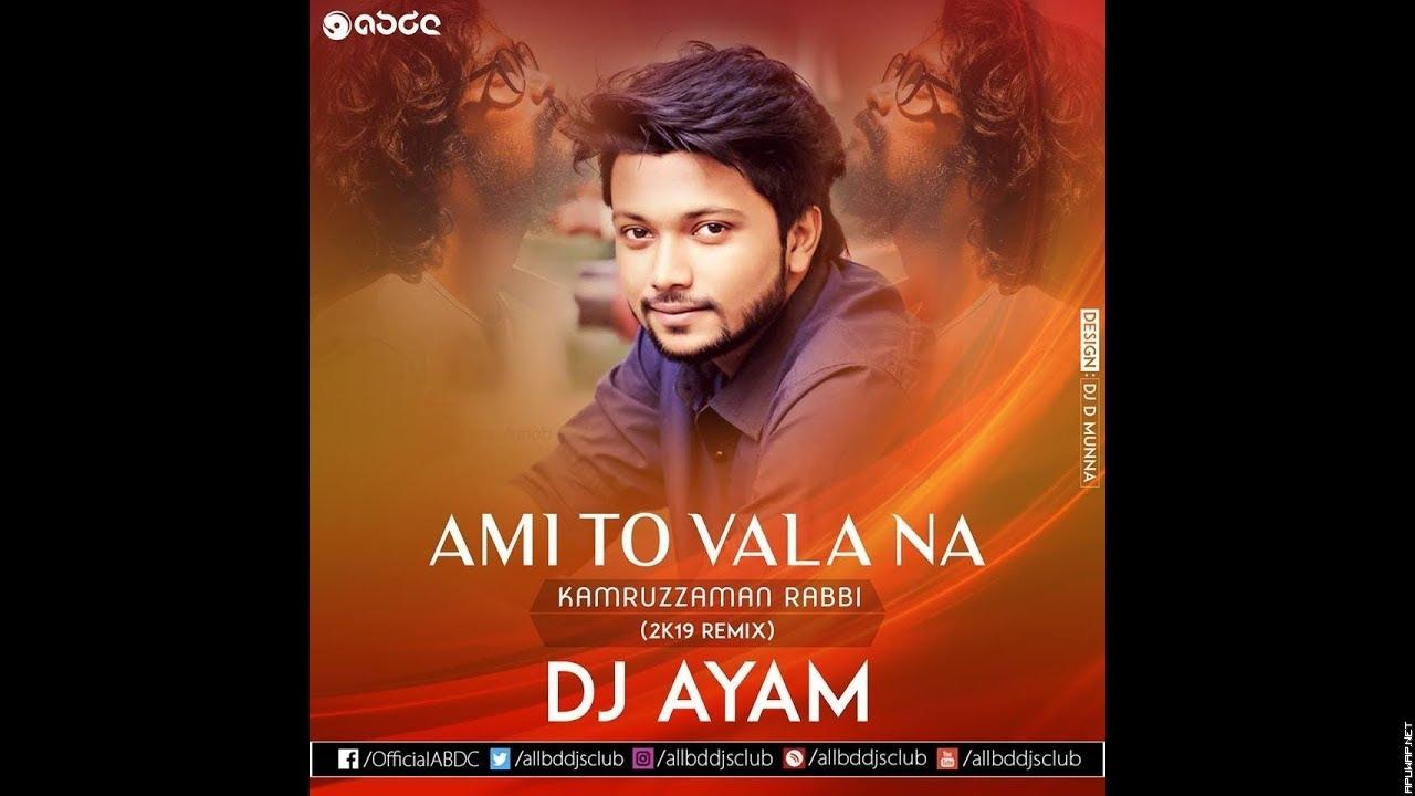 Ami To Vala Na - Kamruzzaman Rabbi (2k18 Remix) - DJ Ayam_ApuWap.Net.mp3