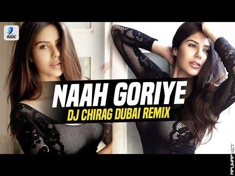 Naah Goriye (Remix) | DJ Chirag Dubai_ApuWap.Net.mp3