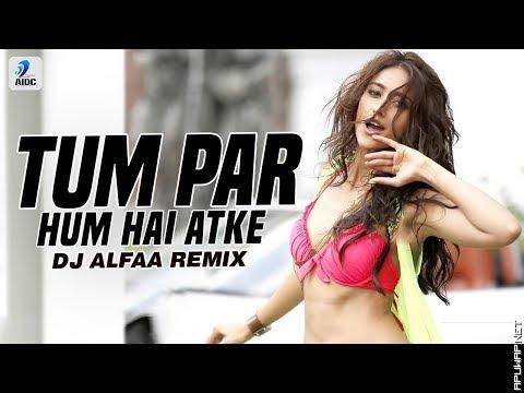 Tum Par Hum Hai Atke (Remix) | DJ Alfaa | Pagalpanti.mp3