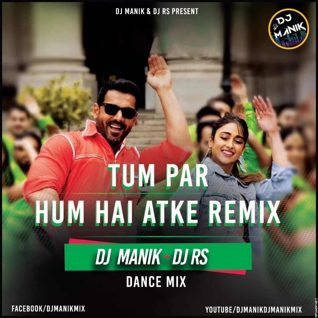 Tum Par Hum Hai Atke Remix - DJ Manik ft. DJ RS 128kbps.mp3