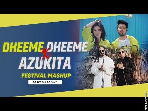 Dheeme Dheeme X Azukita | Festival Mashup | DJ Ravish & DJ Chico_[ApuWap.Net].mp3