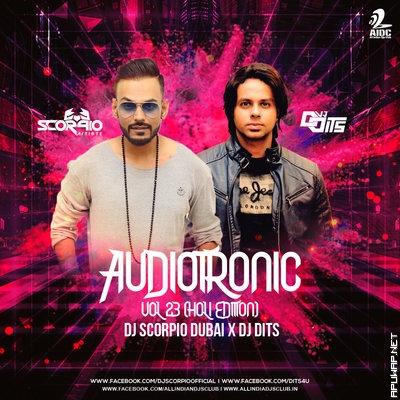 AUDIOTRONIC VOL.23 (HOLI EDITION) - DJ SCORPIO DUBAI & DJ DITS