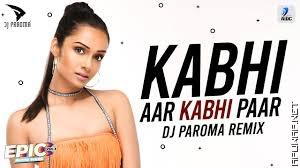 Kabhi Aar Kabhi Par (Remix) | DJ Paroma.mp3