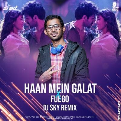 HAAN MEIN GALAT X FUEGO (REMIX) - DJ SKY.mp3