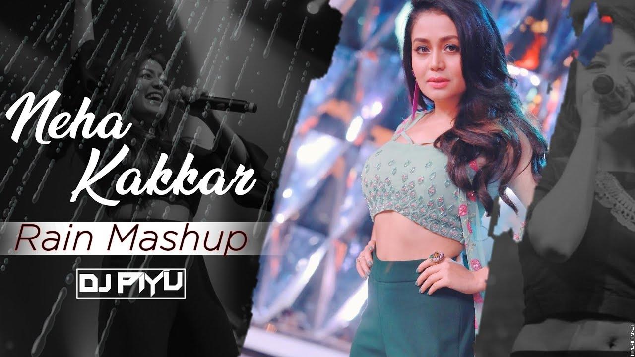 NEHA KAKKAR RAIN MASHUP 2020 - DJ PIYU.mp3