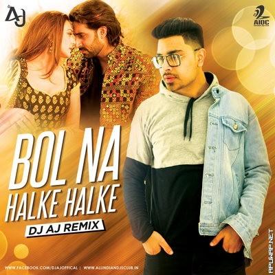 Bol Halke Halke (Remix) - DJ AJ.mp3