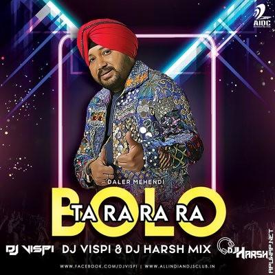 Bolo Ta Ra Ra Ra (Remix) - Daler Mehendi - DJ Vispi & Harsh.mp3