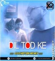 Dil Tod Ke - B Praak (Remix) - Dj Choton.mp3