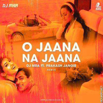 O Jaana Na Jaana (Remix) - DJ MRA ft. Prakash Jangir.mp3