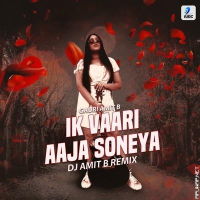 Ik Vaari Aaja Soneya (Remix) - DJ Amit B Ft. Gauri Amit B.mp3