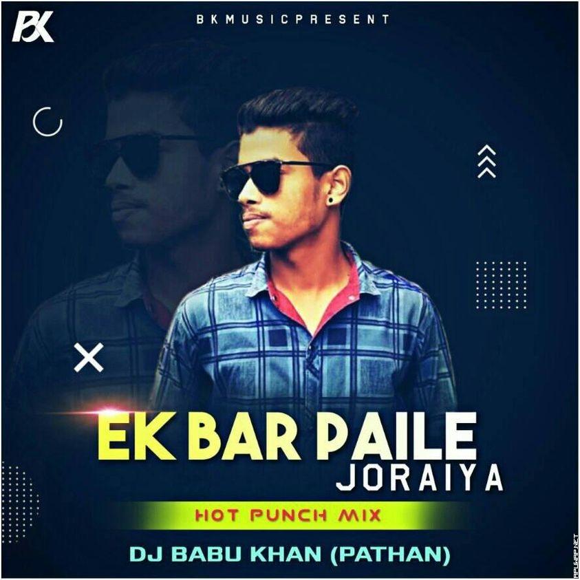 Ek Bar Paile Joraiya (Hot Punch Mix) DJ Babu Khan (Pathan).mp3