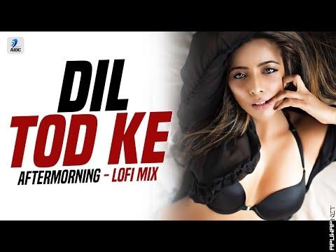 Dil Tod Ke Lofi Remix  B Praak  AFTERMORNING  Lofi Chillout Songs.mp3